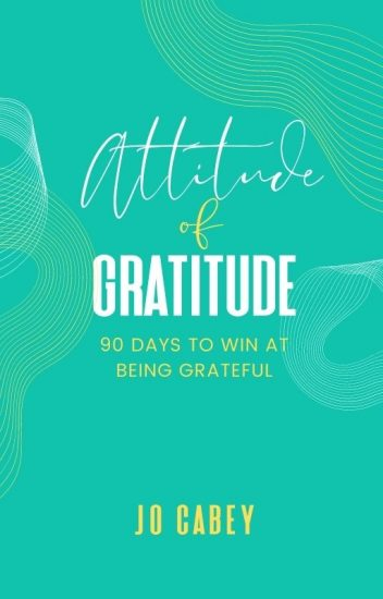 Attitude of Gratitude: 90 Days to Win at Being Grateful